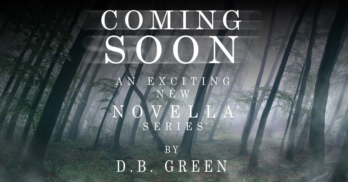 Coming Soon – An Exciting New Novella Series by D.B. Green
